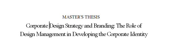 Title of the master's thesis Corporate Design Strategy and Branding: The Role of Design Management in Developing the Corporate Identity