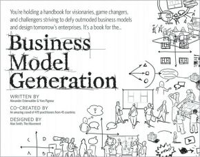 Book Reviews > Business Model Generation: A Handbook for Visionaries, Game Changers, and Challengers