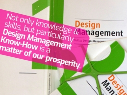 Not only knowledge and skills but particularly design management know-how is a matter of our prosperity.